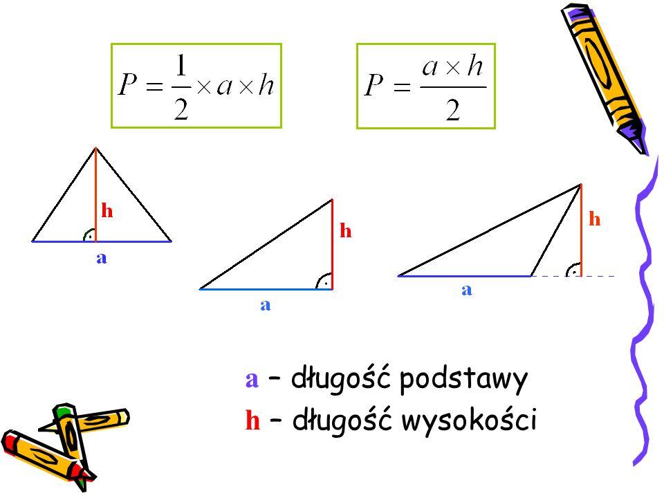 A zatem: Pole trójkąta jest równe połowie iloczynu długości podstawy ( a ) i długości wysokości ( h ) poprowadzonej na tę podstawę, co wyraża się wzorem: