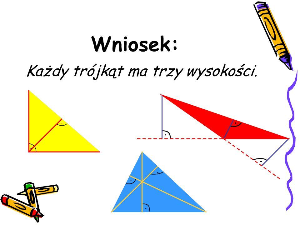 Wysokość trójkąta Wysokością trójkąta nazywamy odcinek łączący wierzchołek z przeciwległym bokiem trójkąta albo przedłużeniem tego boku i prostopadły do niego.
