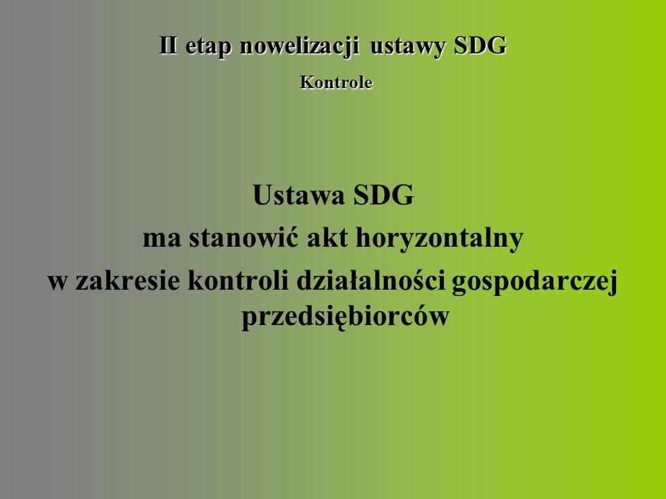 Ustawa SDG ma stanowić akt horyzontalny w zakresie kontroli działalności gospodarczej przedsiębiorców II etap nowelizacji ustawy SDG Kontrole