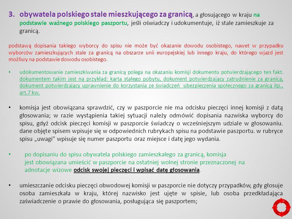 3.obywatela polskiego stale mieszkującego za granicą, a głosującego w kraju na podstawie ważnego polskiego paszportu, jeśli oświadczy i udokumentuje, iż stale zamieszkuje za granicą.