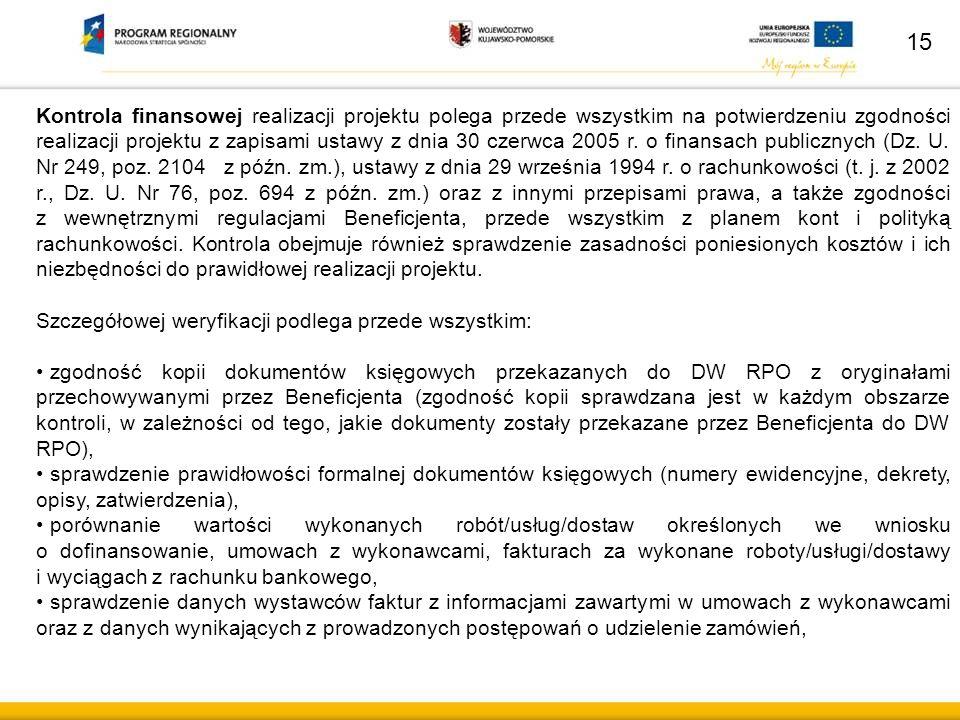 Kontrola finansowej realizacji projektu polega przede wszystkim na potwierdzeniu zgodności realizacji projektu z zapisami ustawy z dnia 30 czerwca 2005 r.