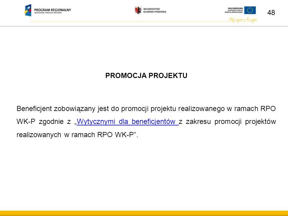"""48 PROMOCJA PROJEKTU Beneficjent zobowiązany jest do promocji projektu realizowanego w ramach RPO WK-P zgodnie z """"Wytycznymi dla beneficjentów z zakresu promocji projektów realizowanych w ramach RPO WK-P .Wytycznymi dla beneficjentów"""