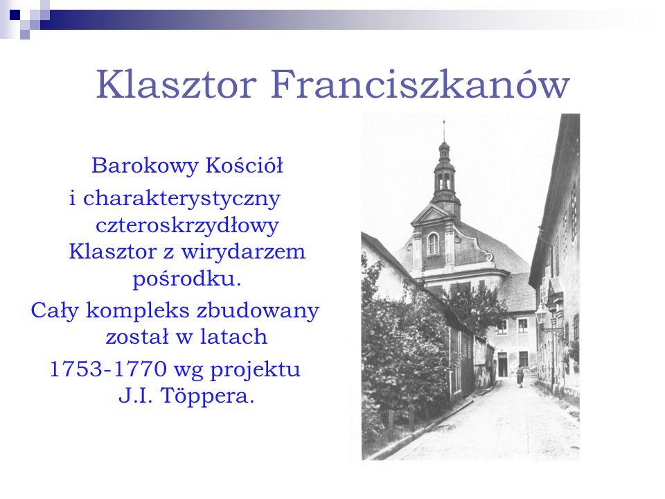 Klasztor Franciszkanów Barokowy Kościół i charakterystyczny czteroskrzydłowy Klasztor z wirydarzem pośrodku. Cały kompleks zbudowany został w latach 1
