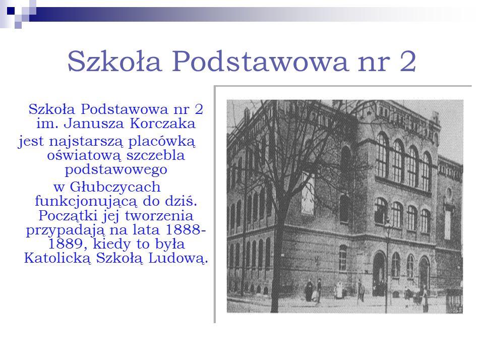 Szkoła Podstawowa nr 2 Szkoła Podstawowa nr 2 im. Janusza Korczaka jest najstarszą placówką oświatową szczebla podstawowego w Głubczycach funkcjonując
