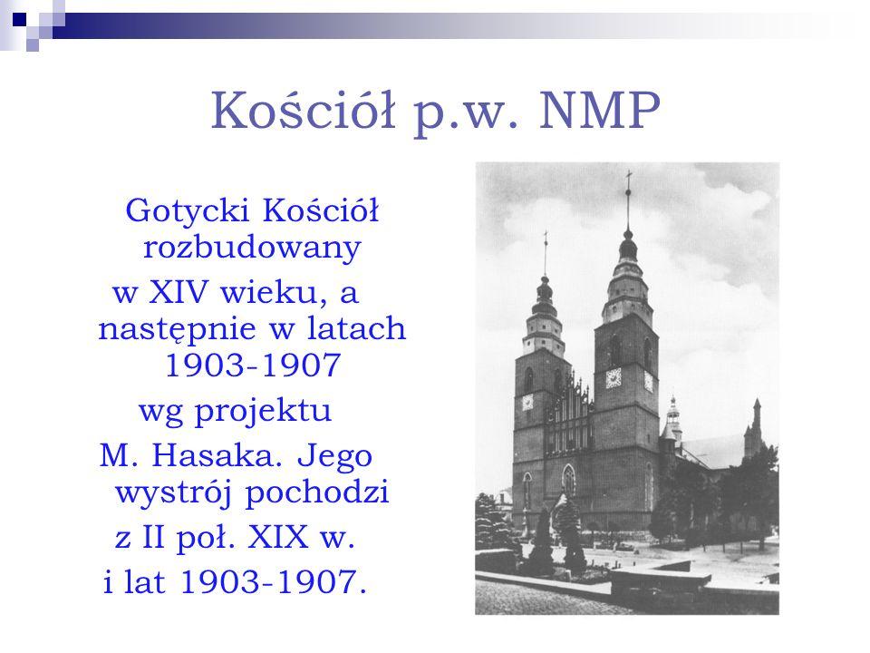 Kościół p.w. NMP Gotycki Kościół rozbudowany w XIV wieku, a następnie w latach 1903-1907 wg projektu M. Hasaka. Jego wystrój pochodzi z II poł. XIX w.