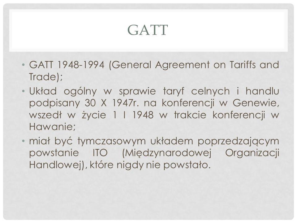 GATT GATT 1948-1994 (General Agreement on Tariffs and Trade); Układ ogólny w sprawie taryf celnych i handlu podpisany 30 X 1947r.