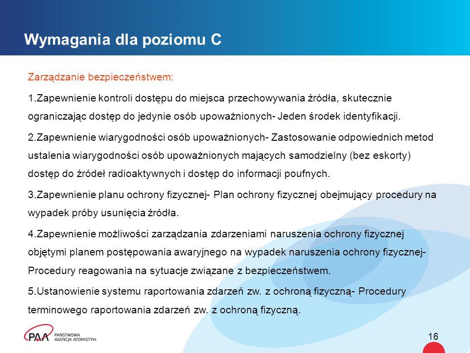 Wymagania dla poziomu C Zarządzanie bezpieczeństwem: 1.Zapewnienie kontroli dostępu do miejsca przechowywania źródła, skutecznie ograniczając dostęp do jedynie osób upoważnionych- Jeden środek identyfikacji.