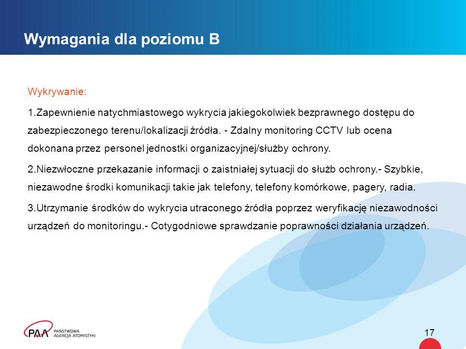 Wymagania dla poziomu B Wykrywanie: 1.Zapewnienie natychmiastowego wykrycia jakiegokolwiek bezprawnego dostępu do zabezpieczonego terenu/lokalizacji źródła.
