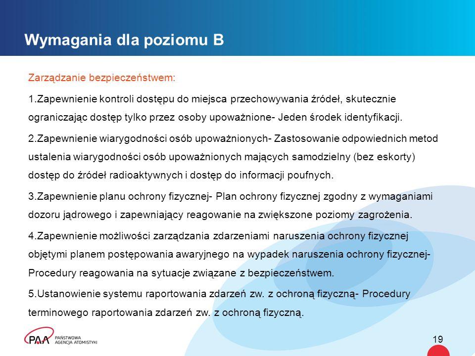 Wymagania dla poziomu B Zarządzanie bezpieczeństwem: 1.Zapewnienie kontroli dostępu do miejsca przechowywania źródeł, skutecznie ograniczając dostęp tylko przez osoby upoważnione- Jeden środek identyfikacji.