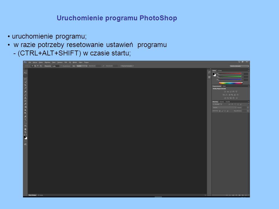 Uruchomienie programu PhotoShop uruchomienie programu; w razie potrzeby resetowanie ustawień programu - (CTRL+ALT+SHIFT) w czasie startu;