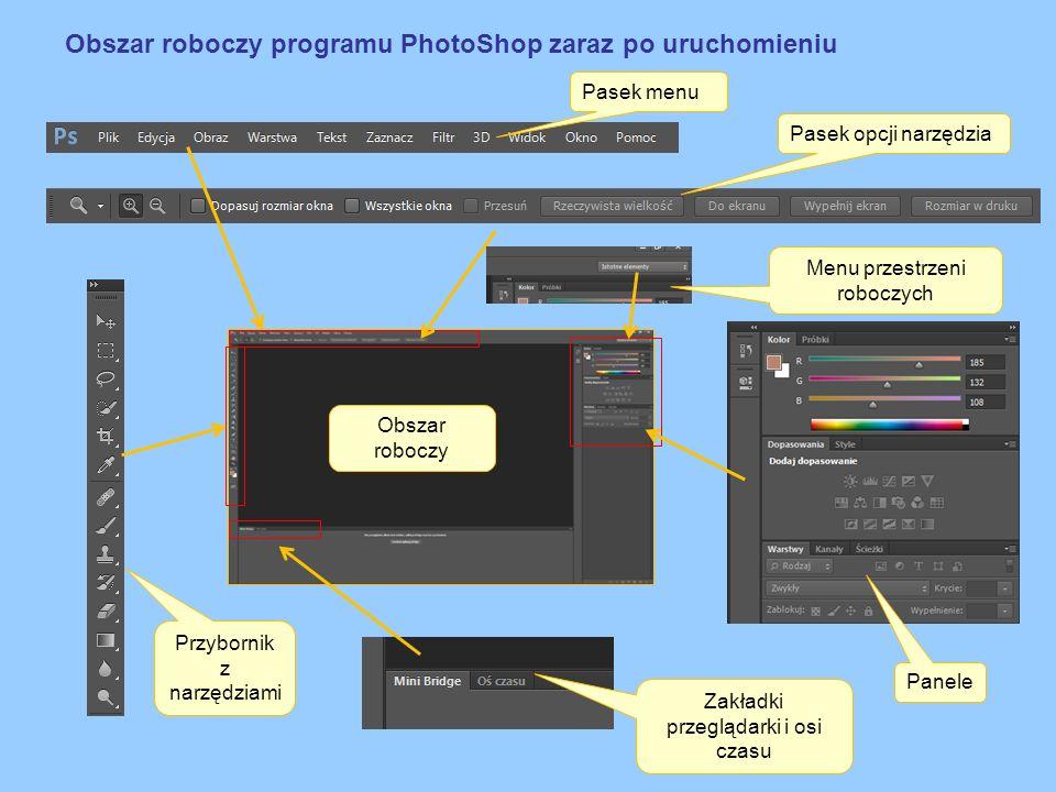 Obszar roboczy programu PhotoShop zaraz po uruchomieniu Pasek menu Pasek opcji narzędzia Przybornik z narzędziami Zakładki przeglądarki i osi czasu Pa