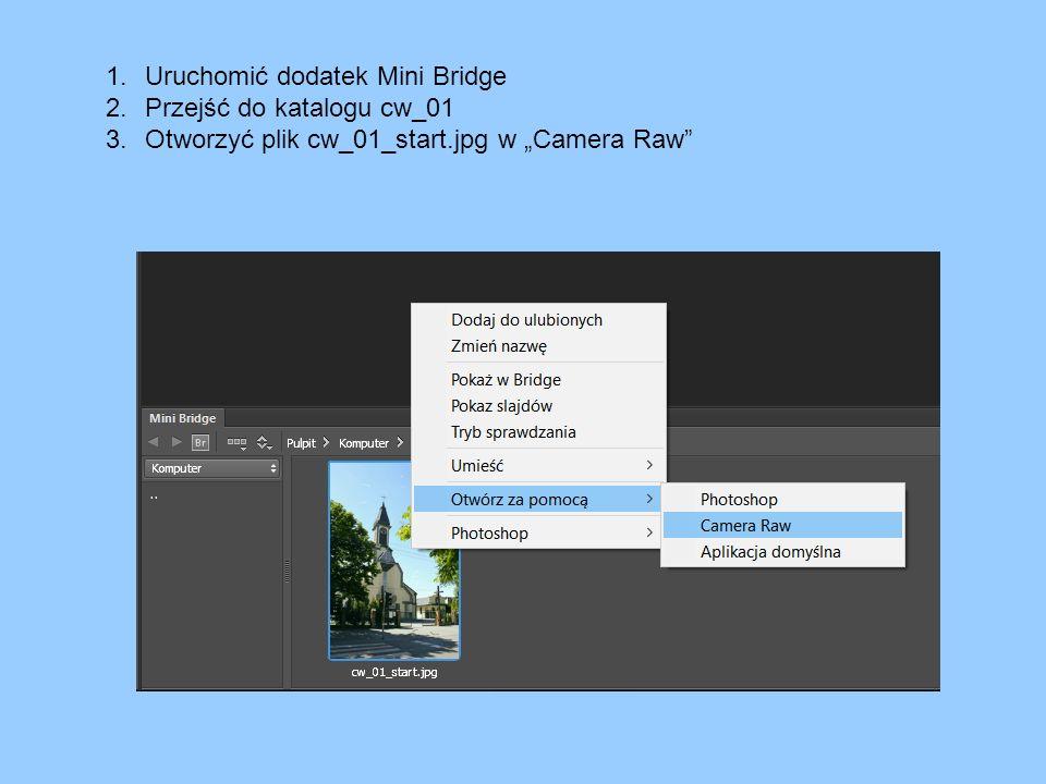 """1.Uruchomić dodatek Mini Bridge 2.Przejść do katalogu cw_01 3.Otworzyć plik cw_01_start.jpg w """"Camera Raw"""""""