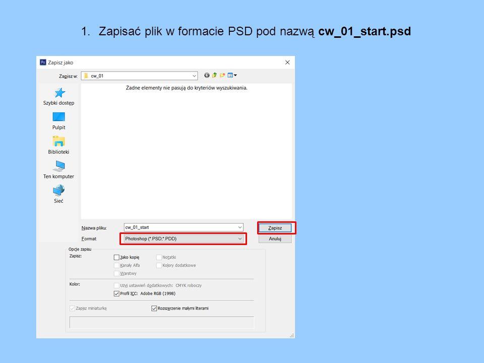 1.Powtórzyć operację zapisz jako i zapisać ten sam plik pod nazwą cw_01_robocza.psd