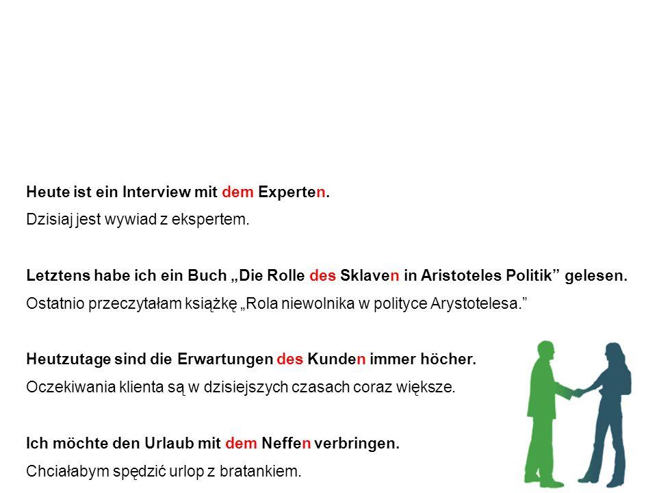 Personen - Beispiele Osoby - przykłady Heute ist ein Interview mit dem Experten.