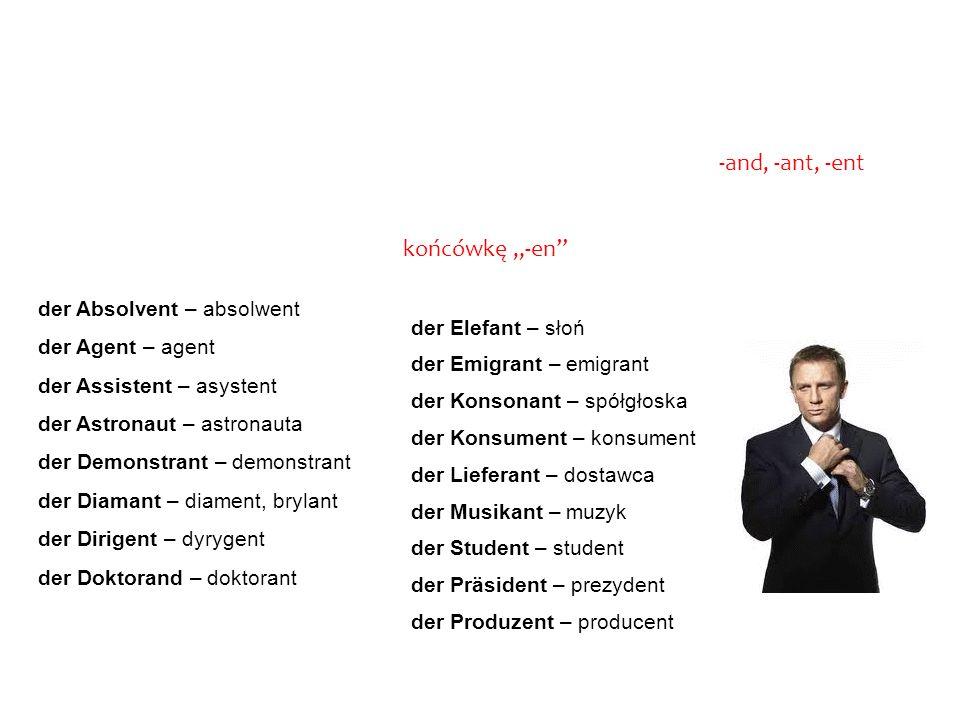 Endung -and, -ant, -ent końcówka -and, -ant, -ent Kolejną grupą rzeczowników są rzeczowniki zakończone na -and, -ant, -ent (przeważnie osoby).