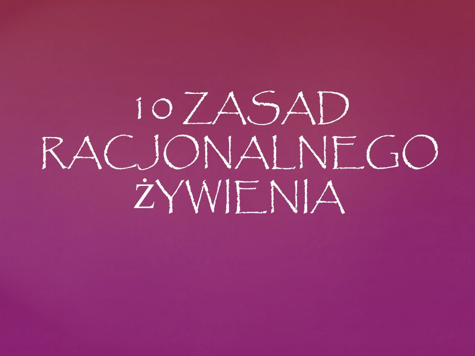 10 ZASAD RACJONALNEGO Ż YWIENIA