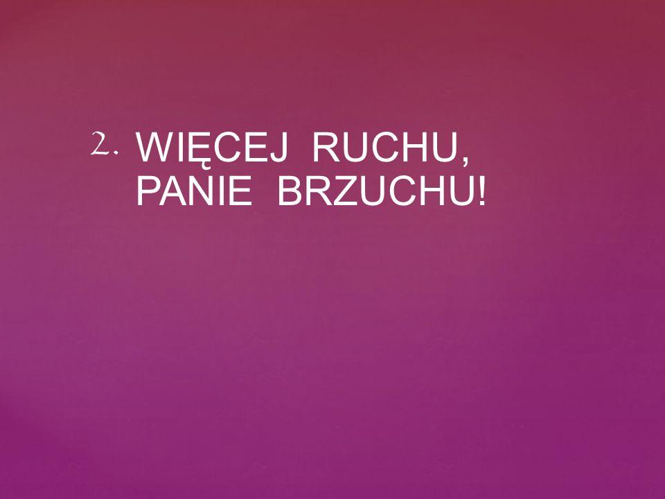 WIĘCEJ RUCHU, PANIE BRZUCHU! 2.