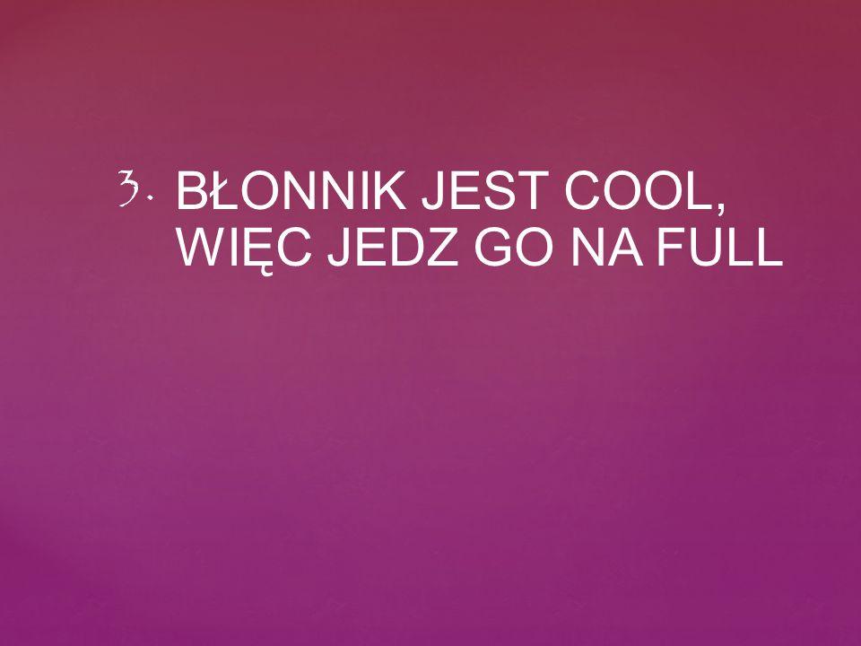 BŁONNIK JEST COOL, WIĘC JEDZ GO NA FULL 3.