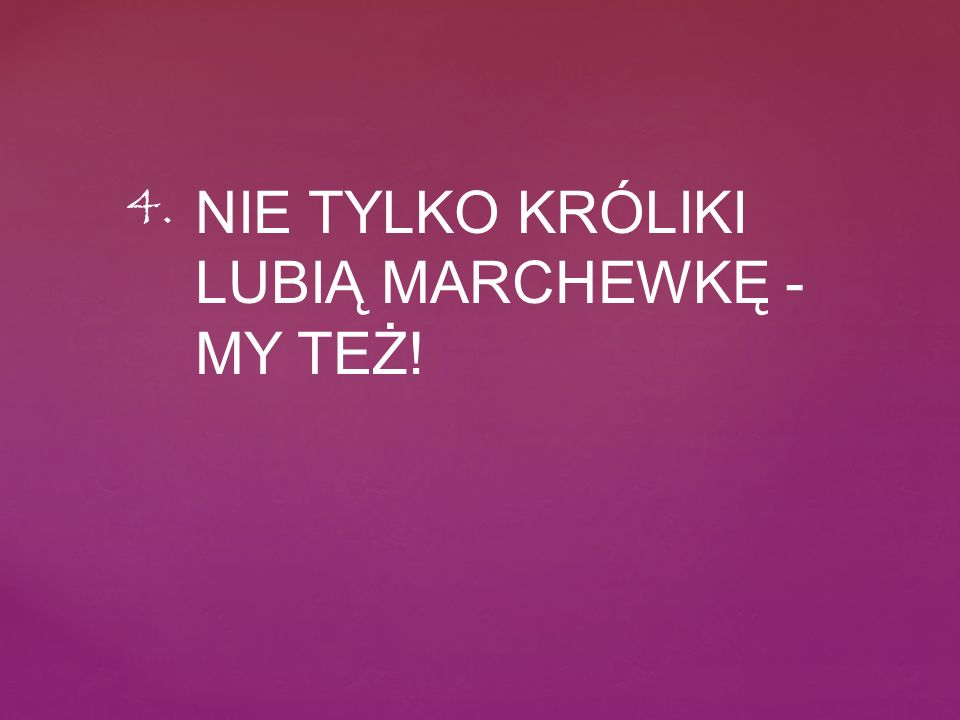 NIE TYLKO KRÓLIKI LUBIĄ MARCHEWKĘ - MY TEŻ! 4.