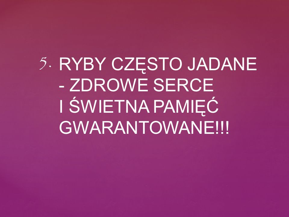 RYBY CZĘSTO JADANE - ZDROWE SERCE I ŚWIETNA PAMIĘĆ GWARANTOWANE!!! 5.
