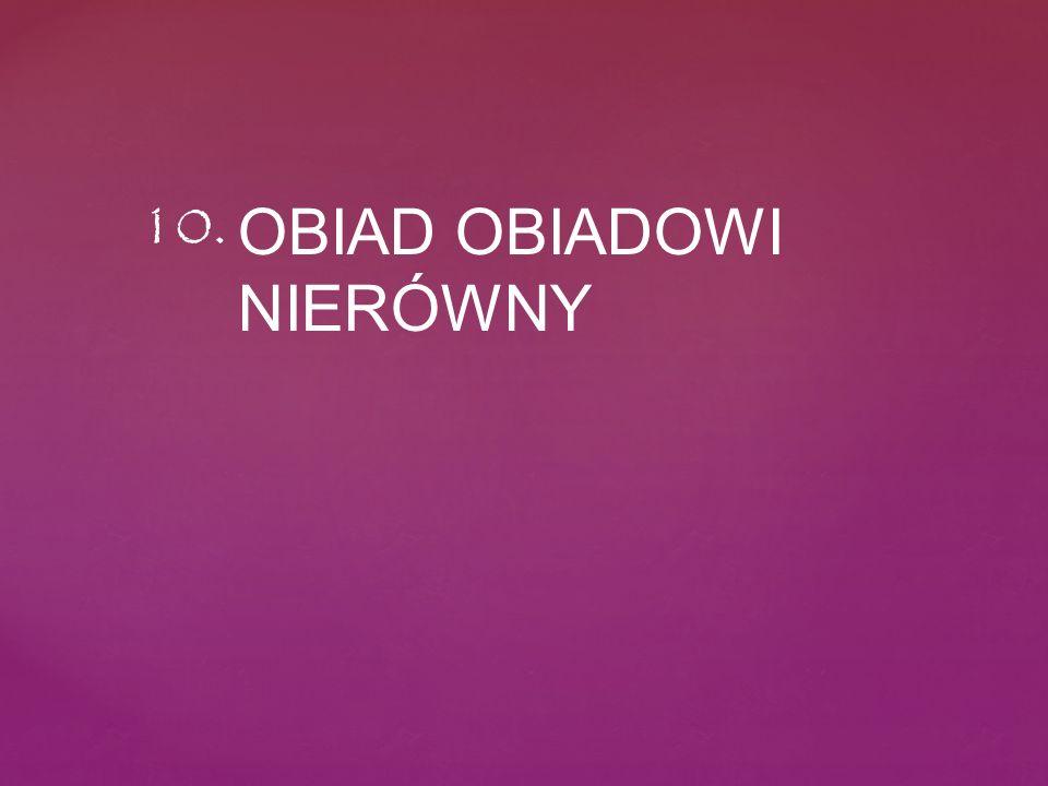 OBIAD OBIADOWI NIERÓWNY 10.