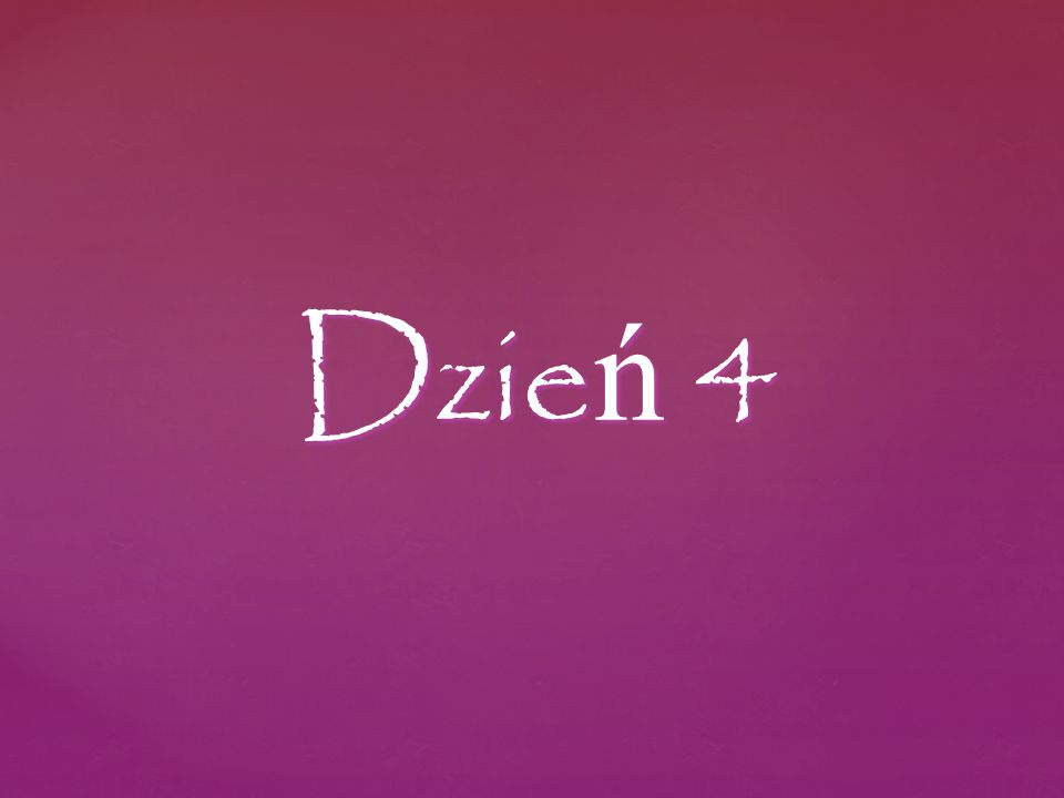 Dzie ń 4
