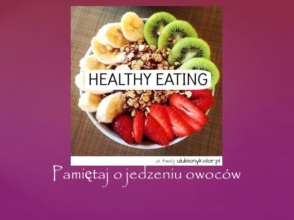 Pami ę taj o jedzeniu owoców