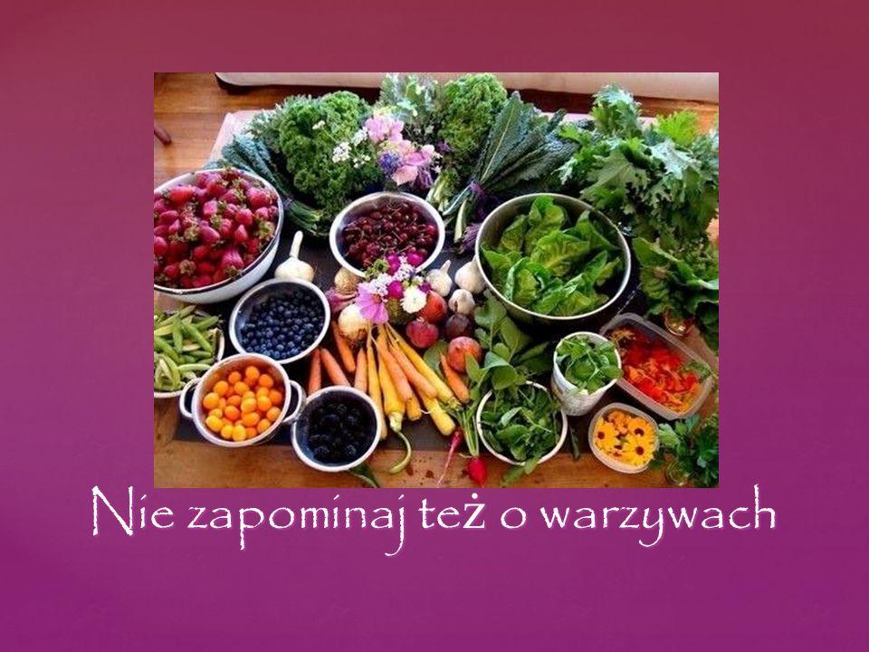 Nie zapominaj te ż o warzywach