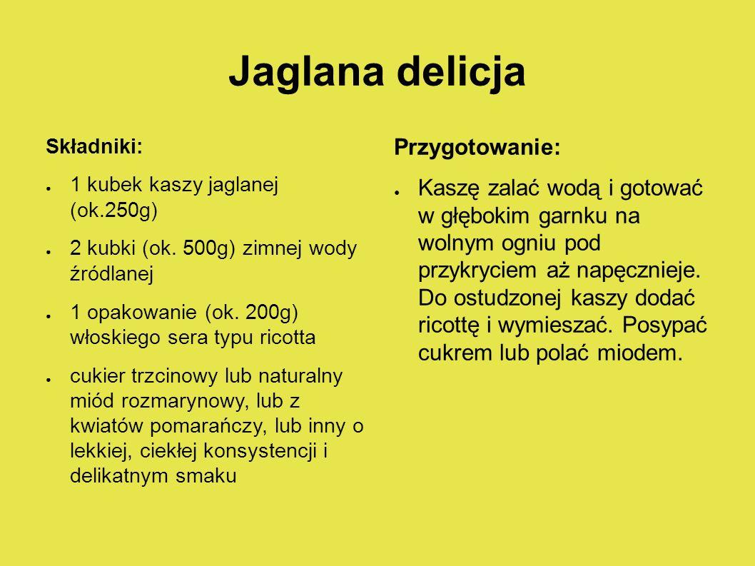 Jaglana delicja Składniki: ● 1 kubek kaszy jaglanej (ok.250g) ● 2 kubki (ok.