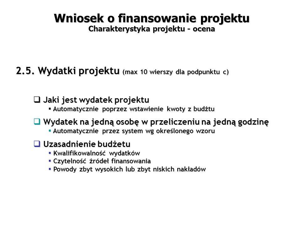 2.5. Wydatki projektu (max 10 wierszy dla podpunktu c) Wniosek o finansowanie projektu Charakterystyka projektu - ocena  Jaki jest wydatek projektu 
