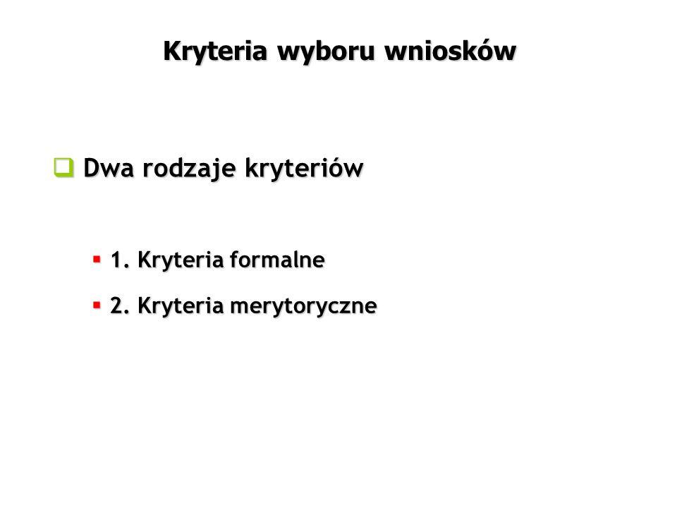  Dwa rodzaje kryteriów Kryteria wyboru wniosków  1. Kryteria formalne  2. Kryteria merytoryczne