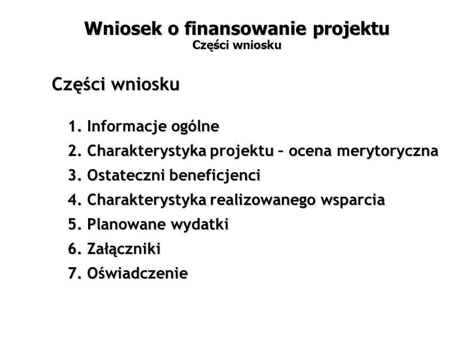 Części wniosku 1. Informacje ogólne 2. Charakterystyka projektu – ocena merytoryczna 3.