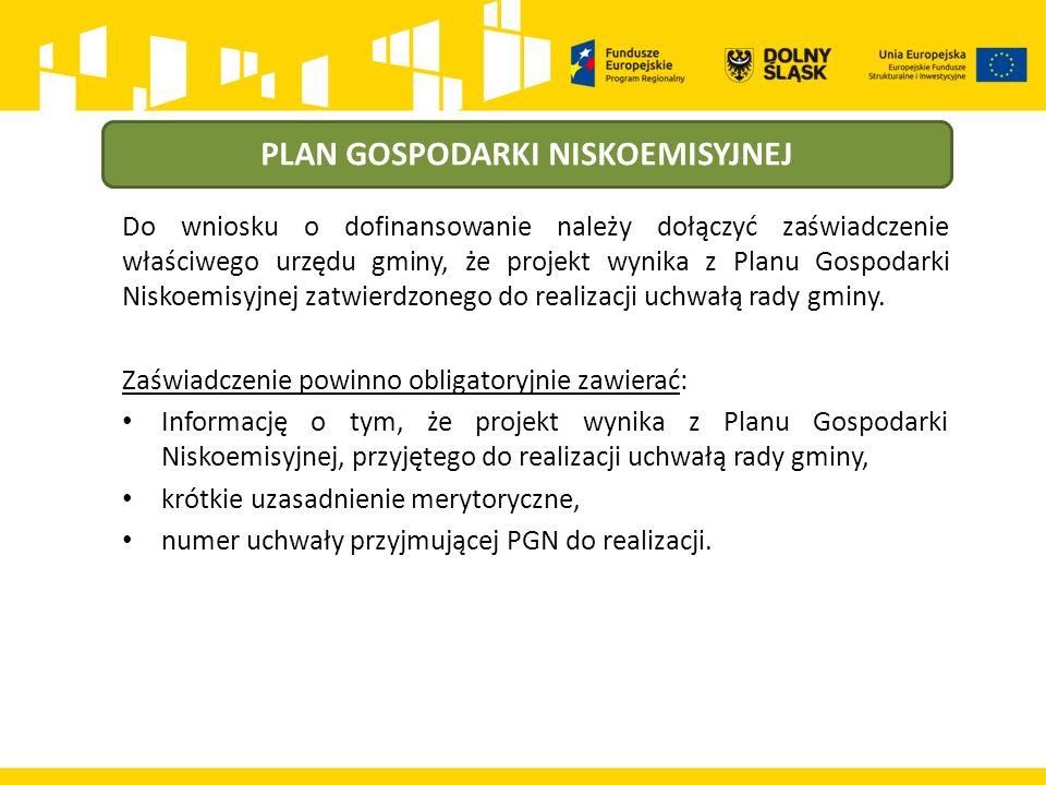 PLAN GOSPODARKI NISKOEMISYJNEJ Do wniosku o dofinansowanie należy dołączyć zaświadczenie właściwego urzędu gminy, że projekt wynika z Planu Gospodarki Niskoemisyjnej zatwierdzonego do realizacji uchwałą rady gminy.