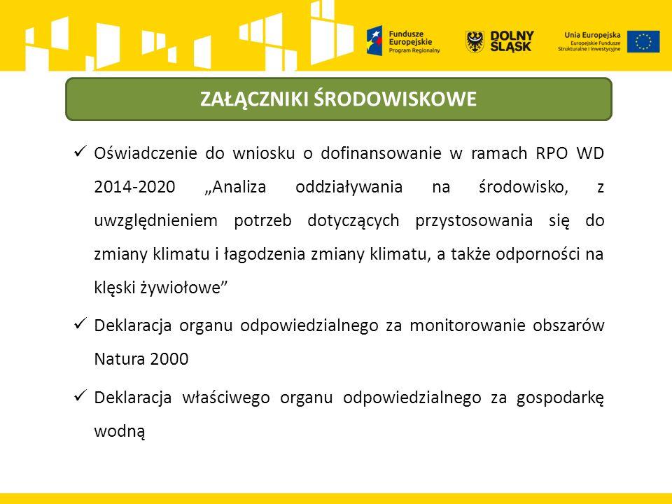 """ZAŁĄCZNIKI ŚRODOWISKOWE Oświadczenie do wniosku o dofinansowanie w ramach RPO WD 2014-2020 """"Analiza oddziaływania na środowisko, z uwzględnieniem potrzeb dotyczących przystosowania się do zmiany klimatu i łagodzenia zmiany klimatu, a także odporności na klęski żywiołowe Deklaracja organu odpowiedzialnego za monitorowanie obszarów Natura 2000 Deklaracja właściwego organu odpowiedzialnego za gospodarkę wodną"""