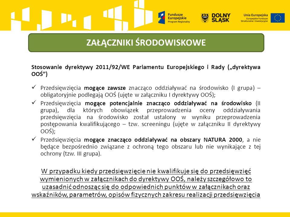 """ZAŁĄCZNIKI ŚRODOWISKOWE Stosowanie dyrektywy 2011/92/WE Parlamentu Europejskiego i Rady (""""dyrektywa OOŚ ) Przedsięwzięcia mogące zawsze znacząco oddziaływać na środowisko (I grupa) – obligatoryjnie podlegają OOŚ (ujęte w załączniku I dyrektywy OOŚ); Przedsięwzięcia mogące potencjalnie znacząco oddziaływać na środowisko (II grupa), dla których obowiązek przeprowadzenia oceny oddziaływania przedsięwzięcia na środowisko został ustalony w wyniku przeprowadzenia postępowania kwalifikującego – tzw."""