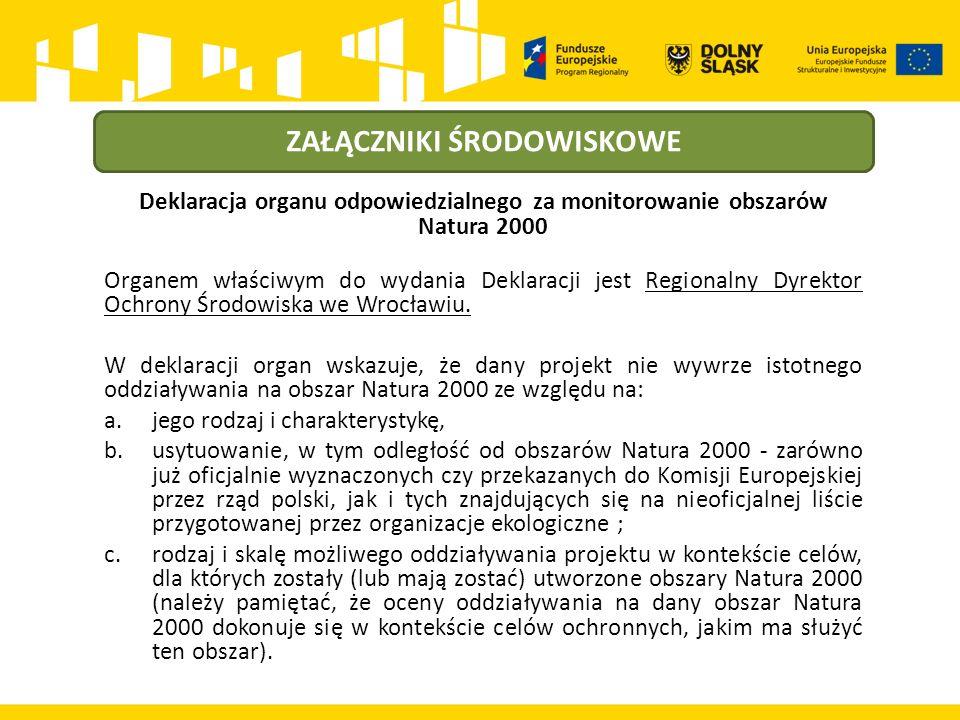 ZAŁĄCZNIKI ŚRODOWISKOWE Deklaracja organu odpowiedzialnego za monitorowanie obszarów Natura 2000 Organem właściwym do wydania Deklaracji jest Regionalny Dyrektor Ochrony Środowiska we Wrocławiu.