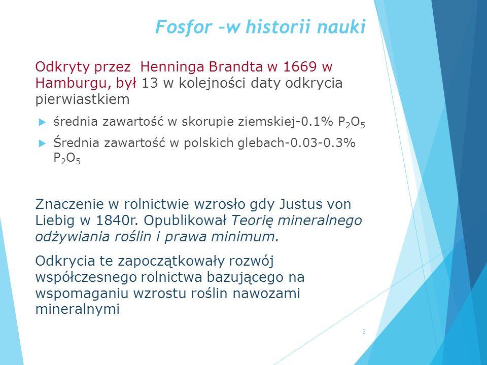 Fosfor –w historii nauki Odkryty przez Henninga Brandta w 1669 w Hamburgu, był 13 w kolejności daty odkrycia pierwiastkiem  średnia zawartość w skoru