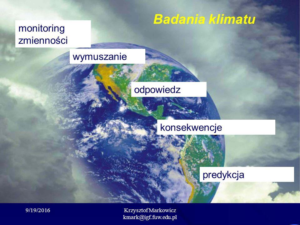 9/19/2016Krzysztof Markowicz kmark@igf.fuw.edu.pl Badania klimatu monitoring zmienności wymuszanie odpowiedz predykcja konsekwencje