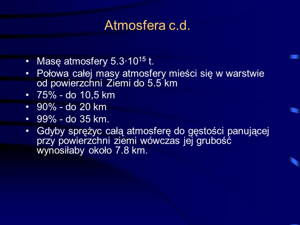 Atmosfera c.d. Masę atmosfery 5.3·10 15 t.