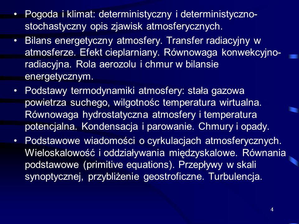 Pogoda i klimat: deterministyczny i deterministyczno- stochastyczny opis zjawisk atmosferycznych.
