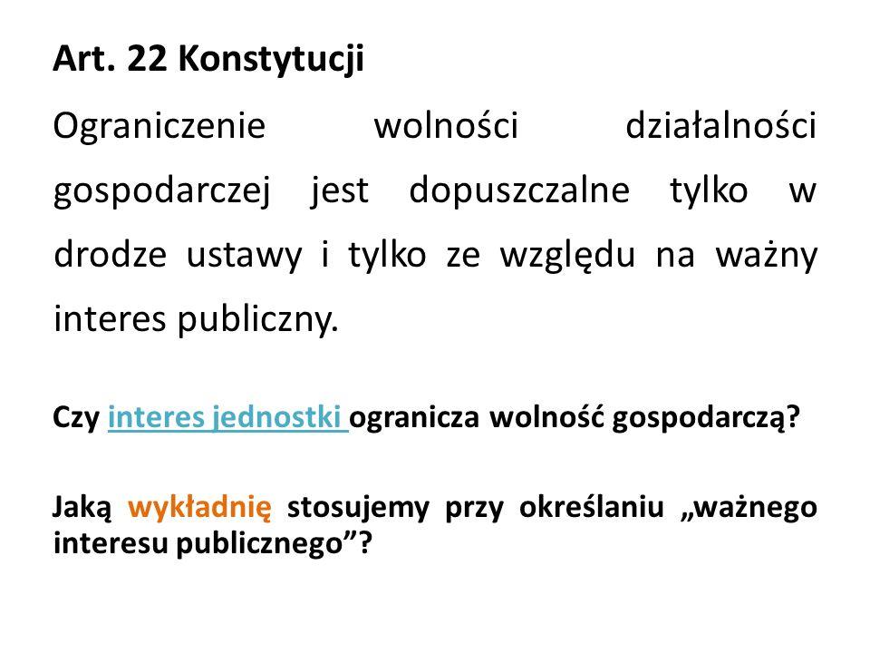 Art. 22 Konstytucji Ograniczenie wolności działalności gospodarczej jest dopuszczalne tylko w drodze ustawy i tylko ze względu na ważny interes public