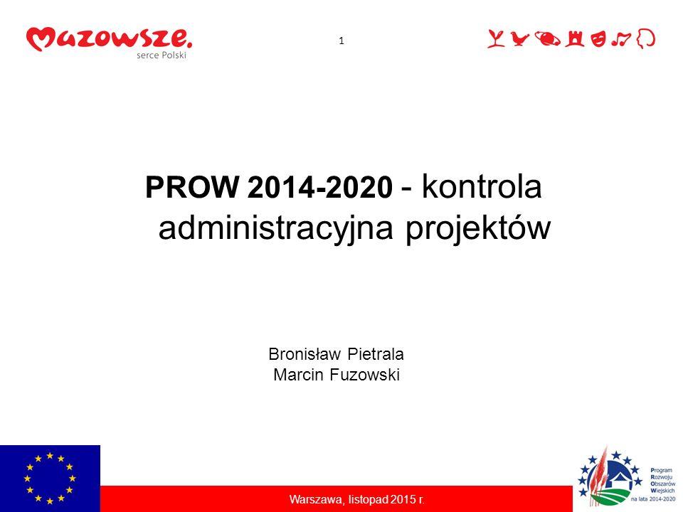 PROW 2014-2020 - kontrola administracyjna projektów Bronisław Pietrala Marcin Fuzowski 1 Warszawa, listopad 2015 r.