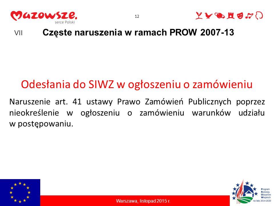 12 Częste naruszenia w ramach PROW 2007-13 Odesłania do SIWZ w ogłoszeniu o zamówieniu Naruszenie art. 41 ustawy Prawo Zamówień Publicznych poprzez ni