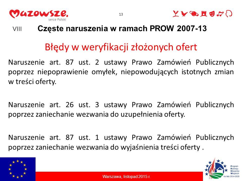 13 Częste naruszenia w ramach PROW 2007-13 Błędy w weryfikacji złożonych ofert Naruszenie art. 87 ust. 2 ustawy Prawo Zamówień Publicznych poprzez nie