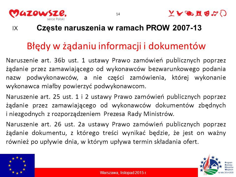 14 Częste naruszenia w ramach PROW 2007-13 Błędy w żądaniu informacji i dokumentów Naruszenie art. 36b ust. 1 ustawy Prawo zamówień publicznych poprze