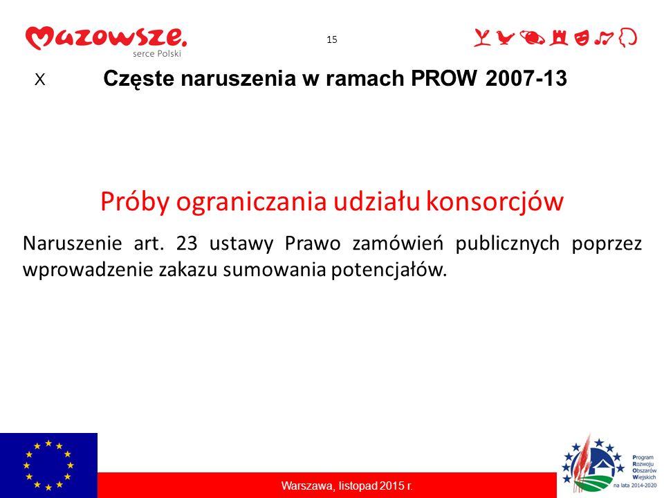 15 Częste naruszenia w ramach PROW 2007-13 Próby ograniczania udziału konsorcjów Naruszenie art. 23 ustawy Prawo zamówień publicznych poprzez wprowadz