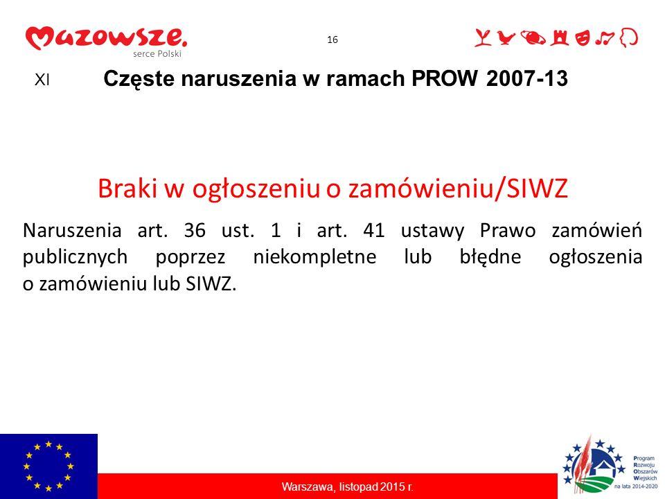 16 Częste naruszenia w ramach PROW 2007-13 Braki w ogłoszeniu o zamówieniu/SIWZ Naruszenia art. 36 ust. 1 i art. 41 ustawy Prawo zamówień publicznych