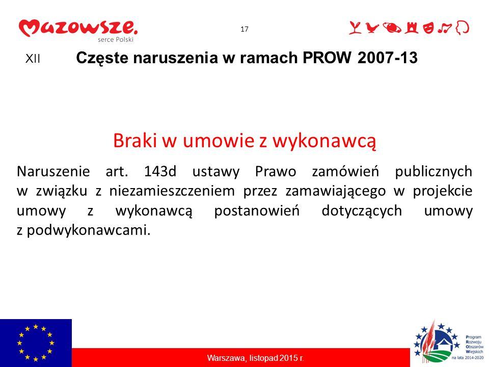 17 Częste naruszenia w ramach PROW 2007-13 Braki w umowie z wykonawcą Naruszenie art. 143d ustawy Prawo zamówień publicznych w związku z niezamieszcze