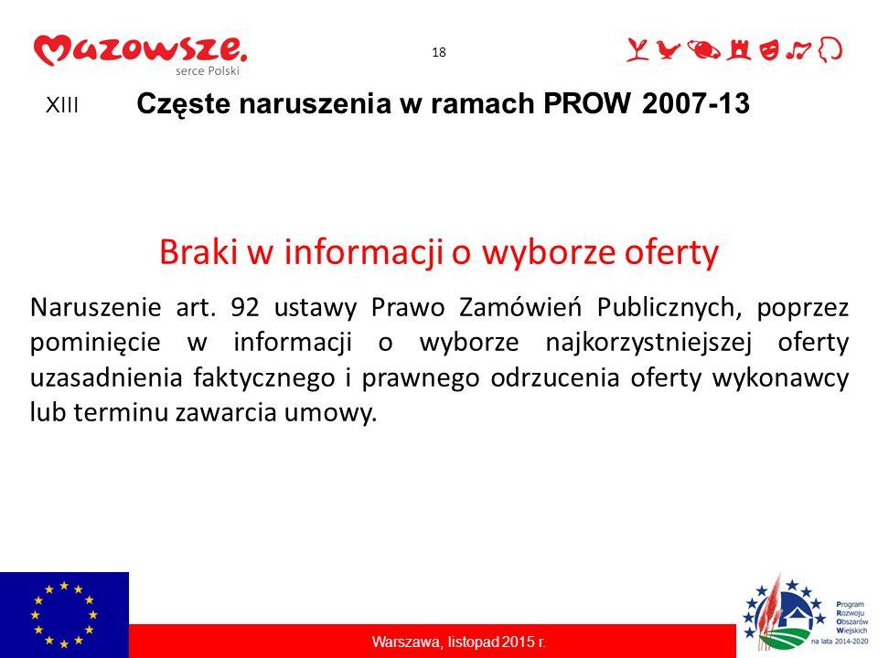 18 Częste naruszenia w ramach PROW 2007-13 Braki w informacji o wyborze oferty Naruszenie art. 92 ustawy Prawo Zamówień Publicznych, poprzez pominięci