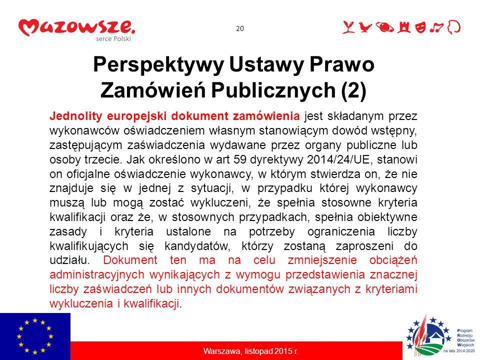 20 Warszawa, listopad 2015 r. Perspektywy Ustawy Prawo Zamówień Publicznych (2) Jednolity europejski dokument zamówienia jest składanym przez wykonawc
